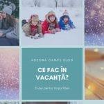 Cum sa iti petreci vacanta de iarna?
